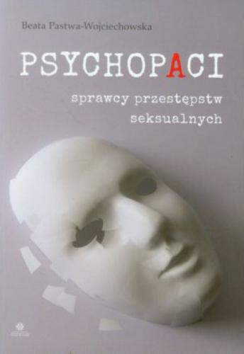 Psychopaci. Sprawcy przestępstw seksualnych Image