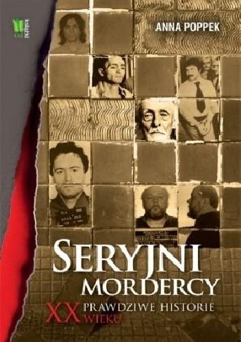 Seryjni mordercy. Prawdziwe historie XX wieku Image