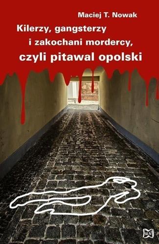 Kilerzy, gangsterzy i zakochani mordercy czyli pitawal opolski Image